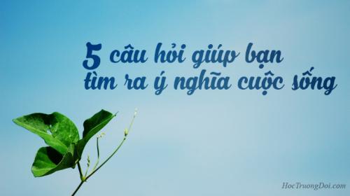 5 câu hỏi giúp bạn tìm ra ý nghĩa cuộc sống