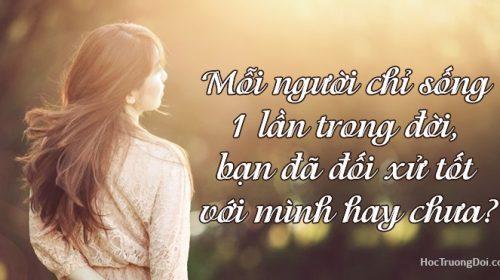 mỗi người chỉ sống 1 lần trong đời, bạn đã đối xử tốt với mình hay chưa